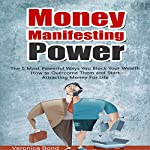 Money Manifesting Power: The 5 Most Powerful Ways You Block Your Wealth How to Overcome Them and Start Attracting Money for Life | Veronica Bond