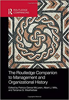 The Routledge Companion To Management And Organizational History (Routledge Companions In Business, Management And Accounting)