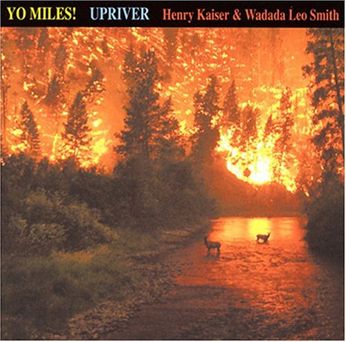 Upriver: Yo Miles by Henry Kaiser and Wadada Leo Smith