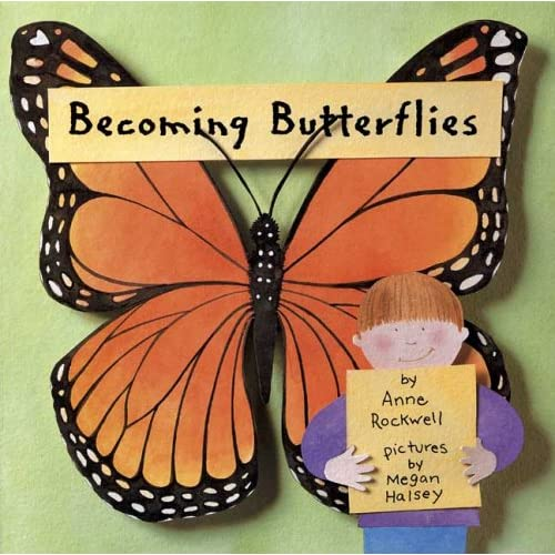 Becoming Butterflies by Anne Rockwell and Megan Halsey