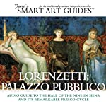 Lorenzetti: Palazzo Pubblico: The Hall of the Nine in Siena and its Remarkable Fresco Cycle |  Jane's Smart Art Guides™