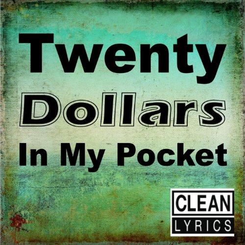 Twenty Dollars In My Pocket (Clean)