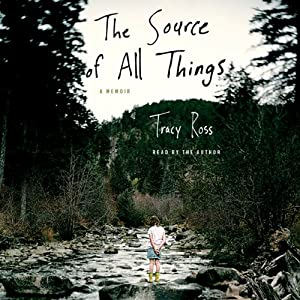 The Source of All Things: A Memoir | [Tracy Ross]