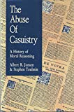 Abuse Of Casuistry: a History Of Moral Reasoning