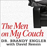 The Men on My Couch: True Stories of Sex, Love, and Psychotherapy | Brandy Engler,David Rensin