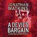 A Devil's Bargain: A Bright & Fletcher Mystery | Jonathan Watkins