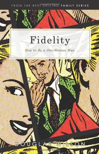 fidelity-how-to-be-a-one-woman-man-by-douglas-wilson-1999-paperback