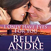 I Only Have Eyes for You: San Francisco Sullivans, Book 4 | Bella Andre
