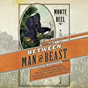 Between Man and Beast: An Unlikely Explorer, the Evolution Debates, and the African Adventure that Took the Victorian World By Storm | [Monte Reel]