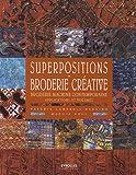 Superpositions en broderie créative : Broderie machine contemporaine, applications et volumes