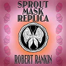 Sprout Mask Replica: Barking Mad Trilogy, Book 1 (       UNABRIDGED) by Robert Rankin Narrated by Robert Rankin