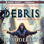 Debris: Veiled Worlds, Book 1 | Jo Anderton