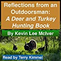 Reflections from an Outdoorsman: A Deer and Turkey Hunting Book Audiobook by Kevin Lee McIver Narrated by Terry Kimmel