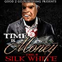 Time Is Money: An Anthony Stone Novel Audiobook by Silk White Narrated by Cary Hite