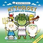 Basher History: Mythology: Oh My! God...