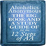 The Big Book and a Study Guide of the 12 Steps of AA | Bill Wilson,William Silkworth,Dr. Bob Smith
