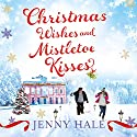 Christmas Wishes & Mistletoe Kisses: A Feel Good Christmas Romance Novel Audiobook by Jenny Hale Narrated by Katherine Fenton