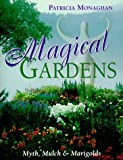 Magical Gardens: Myths, Mulch and Marigolds (1567184669) by Monaghan, Patricia