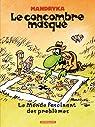Le concombre masqué : Le Monde fascinant des problèmes par Mandryka