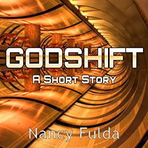 Godshift: A Short Story | [Nancy Fulda]