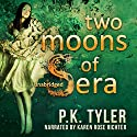 Two Moons of Sera Audiobook by P.K. Tyler Narrated by Karen Rose Richter