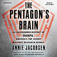 The Pentagon's Brain: An Uncensored History of DARPA, America's Top-Secret Military Research Agency (       UNABRIDGED) by Annie Jacobsen Narrated by Annie Jacobsen