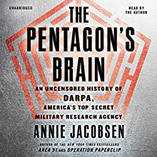 The Pentagon's Brain: An Uncensored History of DARPA, America's Top-Secret Military Research Agency Audiobook by Annie Jacobsen Narrated by Annie Jacobsen