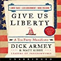 Give Us Liberty: A Tea Party Manifesto (       UNABRIDGED) by Dick Armey, Matt Kibbe Narrated by Pete Larkin