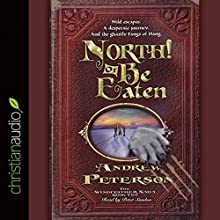 North! Or Be Eaten! (       UNABRIDGED) by Andrew Peterson Narrated by Peter Sandon