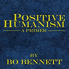 Positive Humanism: A Primer (       UNABRIDGED) by Bo Bennett Narrated by Dean Wendt