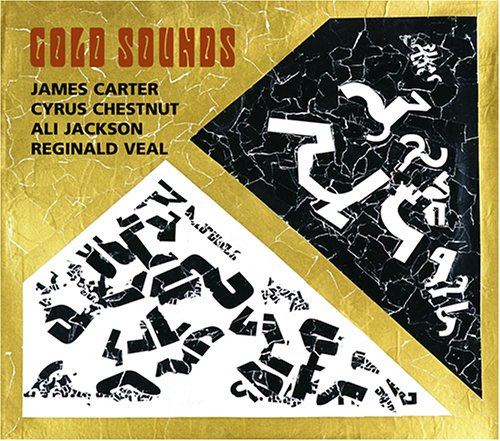 Click here to buy Gold Sounds by James Carter, Cyrus Chestnut, Ali Jackson and Veal.