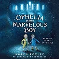 Ophelia and the Marvelous Boy (       UNABRIDGED) by Karen Foxlee Narrated by Jayne Entwistle