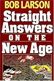 Straight Answers on the New Age (0840730322) by Larson, Bob