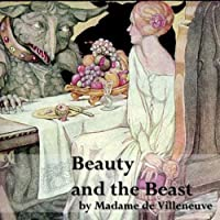 Beauty and the Beast (       UNABRIDGED) by Gabrielle-Suzanne de Villeneuve Narrated by Sara Barnett