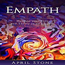 Empath: Harness Your Gift and Thrive as an Empath Audiobook by April Stone Narrated by Amanda Bolton