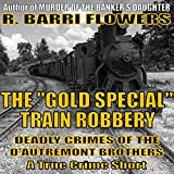 "The ""Gold Special"" Train Robbery: Deadly Crimes of the D'Autremont Brothers ~ R. Barri Flowers"