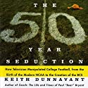 The 50 Year Seduction: How Television Manipulated College Football, from the Birth of the Modern NCAA to the Creation of the BCS (       UNABRIDGED) by Keith Dunnavant Narrated by Jay Snyder