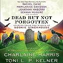 Dead but Not Forgotten: Stories from the World of Sookie Stackhouse Hörbuch von Charlaine Harris (editor), Toni L. P. Kelner (editor), Rachel Caine, MaryJanice Davidson, Leigh Evans, Jonathan Maberry, Seanan McGuire Gesprochen von: Johanna Parker