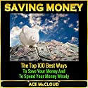 Saving Money: The Top 100 Best Ways to Save Your Money and to Spend Your Money Wisely (       UNABRIDGED) by Ace McCloud Narrated by Joshua Mackey
