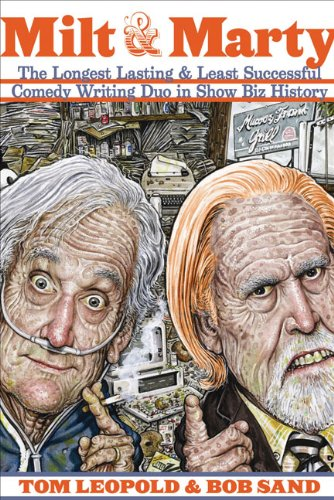 Milt and Marty: The Longest Lasting and Least Successful Comedy Writing Duo in Showbiz History