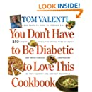 You Don't Have to be Diabetic to Love This Cookbook: 250 Amazing Dishes for People With Diabetes and Their Families and Friends