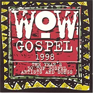 Wow Gospel 1998: The Year's 30 Top Gospel Artists And Songs