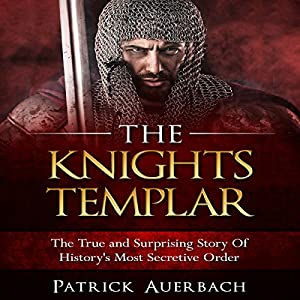 The Knights Templar: The True and Surprising Story of History's Most Secretive Order Audiobook