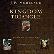 Kingdom Triangle: Recover the Christian Mind, Renovate the Soul, Restore the Spirit's Power | [J. P. Moreland]