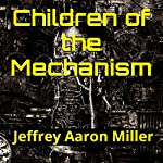 Children of the Mechanism | Jeffrey Miller