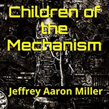 Children of the Mechanism (       UNABRIDGED) by Jeffrey Miller Narrated by R. Paul Matty