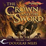 The Crown and the Sword: Dragonlance: Rise of Solamnia, Book 2 (       UNABRIDGED) by Douglas Niles Narrated by Chris Sorensen