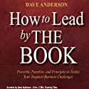 How to Lead by The Book: Proverbs, Parables, and Principles to Tackle Your Toughest Business Challenges (       UNABRIDGED) by Dave Anderson Narrated by Dave Anderson