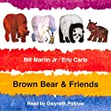 Brown Bear & Friends (       UNABRIDGED) by Bill Martin Narrated by Gwyneth Paltrow
