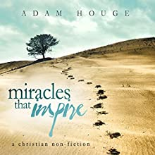 Miracles That Inspire (       UNABRIDGED) by Adam Houge Narrated by Michael Griffith